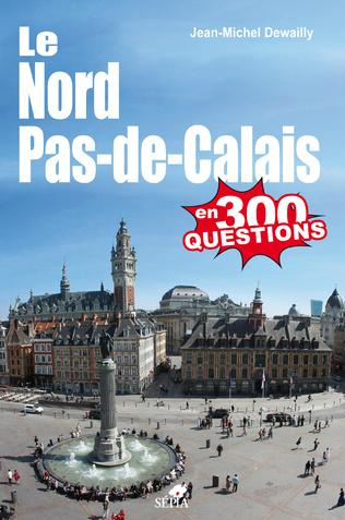 Couverture Le Nord Pas-de-Calais en 300 questions