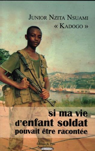 Couverture Si ma vie d'enfant soldat pouvait être racontée