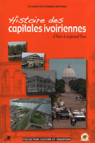 Couverture HISTOIRE DES CAPITALES IVOIRIENNES D'HIER À AUJOURD'HUI