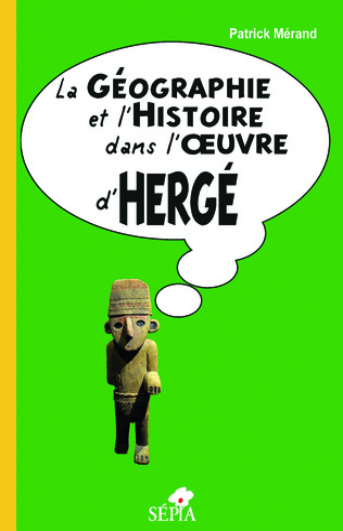 Couverture LA GÉOGRAPHIE ET L'HISTOIRE DANS L'OEUVRE D'HERGÉ