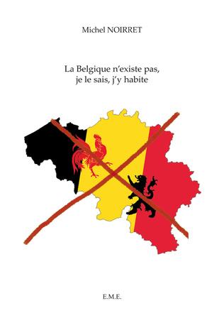 Couverture La Belgique n'existe pas, je le sais, j'y habite