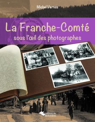 Couverture La Franche-Comté sous l'œil des photographes