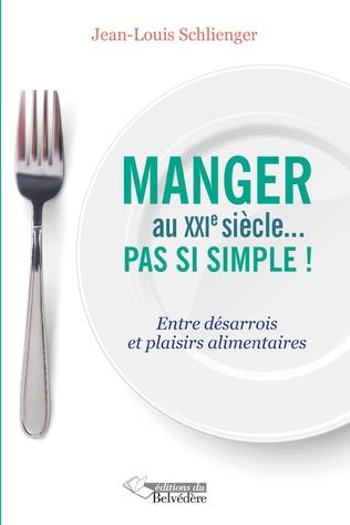 Couverture Manger au XXIe siècle pas si simple!