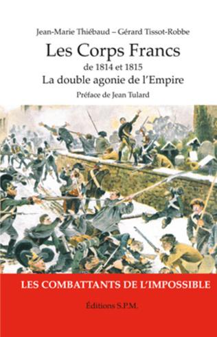 Couverture Les Corps Francs de 1814 et 1815, La double agonie de l'Empire