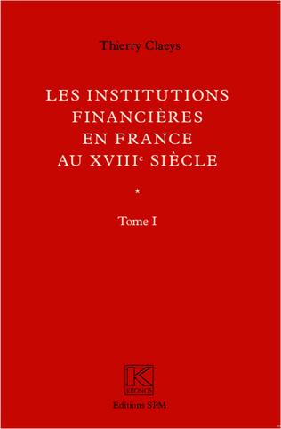 Couverture Institutions financières en France au XVIIIe siècle (Ouvrage en deux volumes)