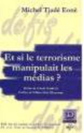 Couverture Et si le terrorisme manipulait les médias ?
