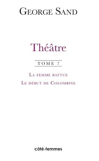 Couverture Théâtre. Tome 7. La femme battue (1836), Le début de Colombine (1855)