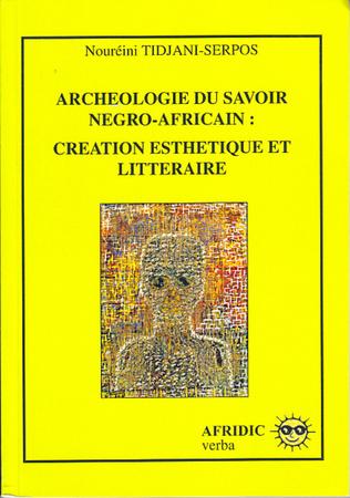 Couverture Archéologie du savoir négro-africain : création esthétique et littéraire