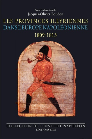Couverture Les Provinces illyriennes dans l'Europe napoléonienne (1809-1813)