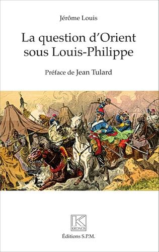 Couverture La question d'Orient sous Louis-Philippe
