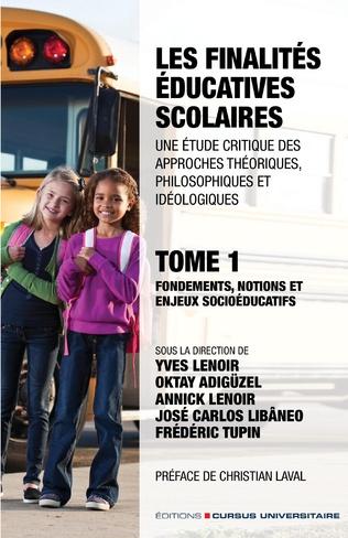 Couverture Les finalités éducatives scolaires. Une étude critique des approches théoriques, philosophiques et idéologiques. Tome 1.