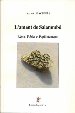 Couverture L'Amant de Salammbô. Récits, fables et papillotements