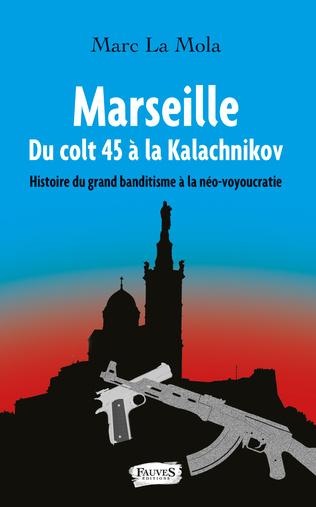 Couverture Marseille. Du colt 45 à la Kalachnikov