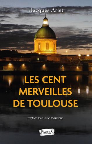 Couverture Les Cent merveilles de Toulouse