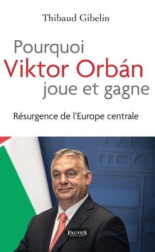 Couverture Pourquoi Viktor Orban joue et gagne