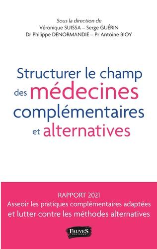Couverture Structurer le champ des médecines complémentaires et alternatives