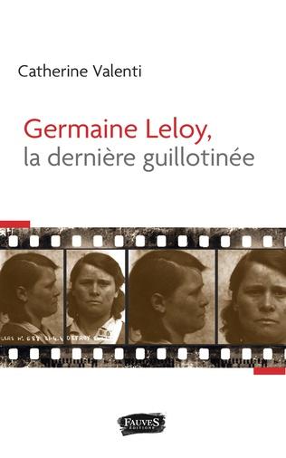 Couverture Germaine Leloy, la dernière guillotinée