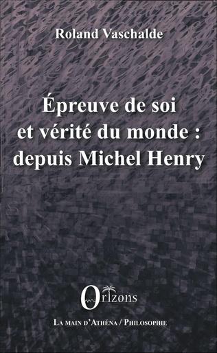 Couverture Epreuve de soi et vérité du monde : depuis Michel Henry