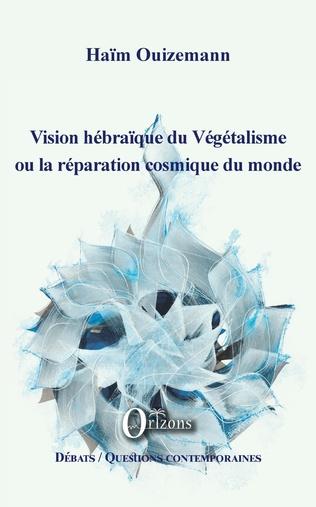 Couverture Vision hébraïque du Végétalisme ou la réparation cosmique du monde