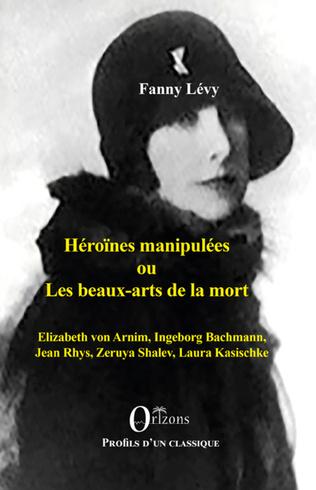Couverture Héroïnes manipulées ou les beaux-arts de la mort