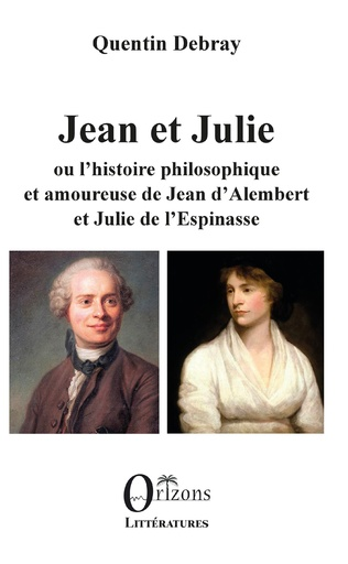 Couverture Jean et Julie ou l'histoire philosophique et amoureuse de Jean d'Alembert et Julie de l'Espinasse
