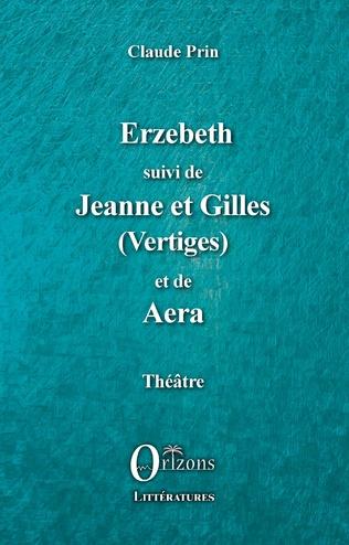 Couverture Erzebeth suivi de Jeanne et Gilles (Vertiges) et de Aera