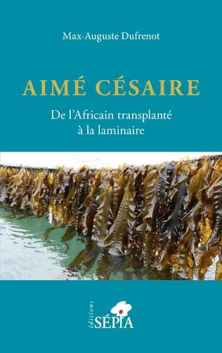 Couverture Aimé Césaire. De l'Africain transplanté à la laminaire