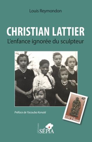 Couverture Christian Lattier. L'enfance ignorée du sculpteur