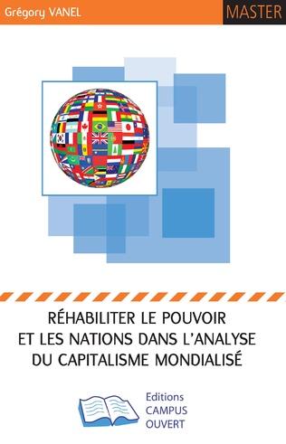 Couverture Réhabiliter le pouvoir et les Nations dans l'analyse du Capitalisme Mondialisé