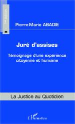 jur 201 d assises t 233 moignage d une exp 233 rience citoyenne et humaine abadie livre