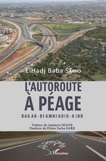 L'autoroute à péage Dakar - Diamniadio - Aibd - ElHadji Baba Sakho