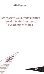 Les réserves aux traités relatifs aux droits de l'homme : évolutions récentes - Abir Elmekki