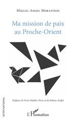 Ma mission de paix au Proche-Orient - Miguel Angel Moratinos