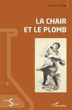 La chair et le plomb - Vincent Laforge