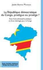 La République démocratique du Congo, prodigue ou prodige ? - Justin Adriko Mundua