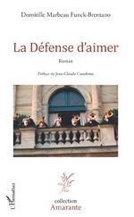 La Défense d'aimer - Domitille Marbeau Funck Brentano