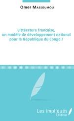 Littérature française, un modèle de développement national pour la République du Congo ? - Omer Massoumou