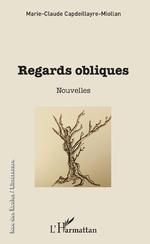 Regards obliques - Marie-Claude Capdeillayre-Miollan