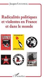 Radicalités politiques et violentes en France et dans le monde - Jacques Leclercq