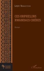 Ces orphelins rwandais chéris. Roman - Lepic Nshakiyuko