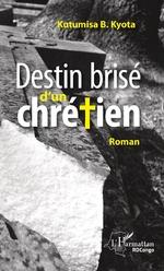 Destin brisé d'un chrétien - Kyota B. Kutumisa