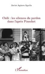 Chili : les silences du pardon dans l'après Pinochet - Javier AGUERO AGUILA