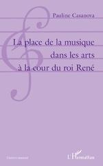 La place de la musique dans les arts à la cour du roi René - Pauline Casanova