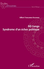 RD Congo Syndrome d'un échec politique - Gilbert Tshilumba Kalombo