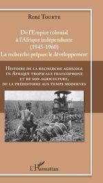 Histoire de la recherche agricole en Afrique tropicale francophone et de son agriculture, de la préh ... - René Tourte