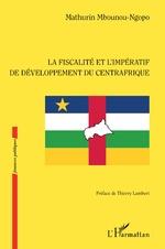 La fiscalité et l'impératif de développement du Centrafrique - Mathurin Mbounou-Ngopo
