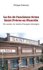 La fin de l'ancienne firme Saint Frères en Picardie - Philippe Duhamel
