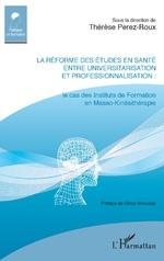 La réforme des études en santé entre universitarisation et professionnalisation - Thérèse Pérez-Roux