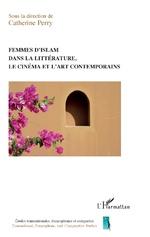 Femmes d'islam dans la littérature, le cinéma et l'art contemporain - Catherine Perry