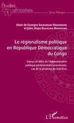 Le régionalisme politique en république démocratique du Congo - Alain de Georges Shukurani Mugengere, Jules Maps Bagalwa Mapatano